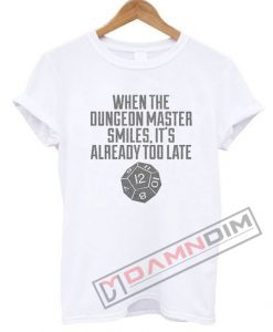 When The Dungeon Master Smiles It's Already Too Late T Shirt