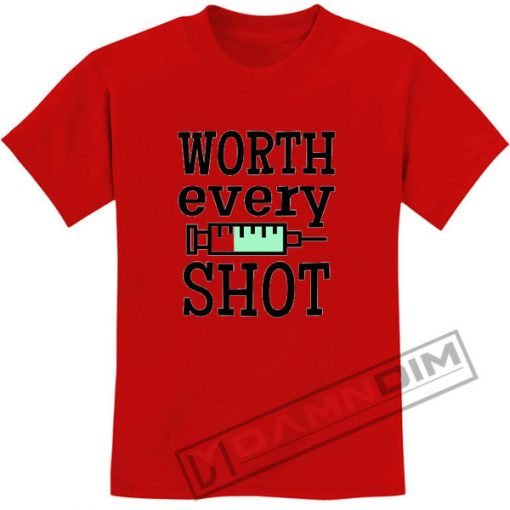 Worth Every Shot T Shirt