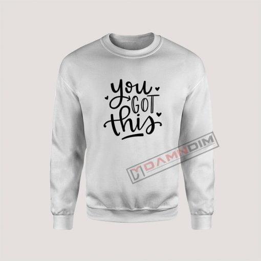 Sweatshirt You Got This