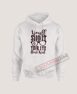 Hoodies You'll Shoot Your Eye Out Kid