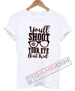 You'll Shoot Your Eye Out Kid T Shirt