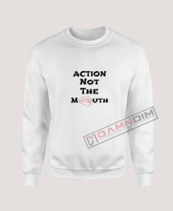 Sweatshirt Action Not The Mouth