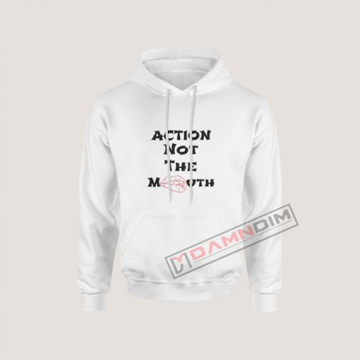 Hoodies Action Not The Mouth