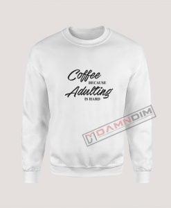 Sweatshirt Adulting Is Hard