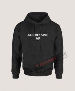 Hoodies Aggressive AF