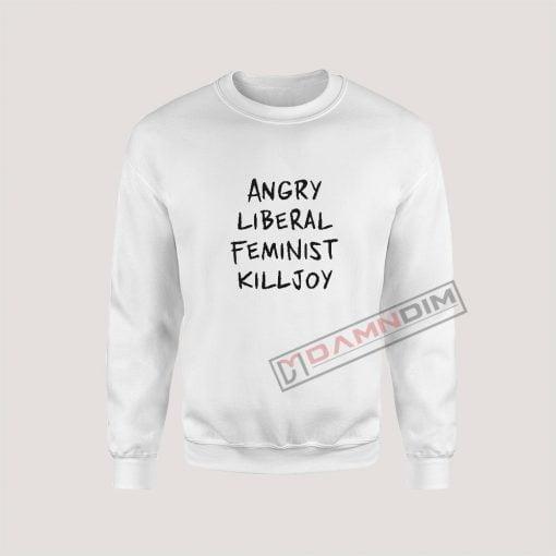 Sweatshirt Angry Liberal Feminist Killjoy