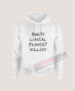 Hoodies Angry Liberal Feminist Killjoy