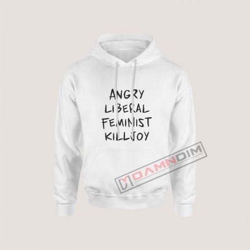 Hoodies Angry Liberal Feminist Killjoy