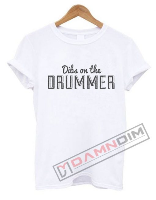 Dibs On The Drummer T Shirt