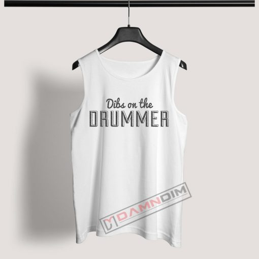 Tank Top Dibs On The Drummer