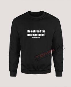 Sweatshirt Do Not Read The Next Sentence