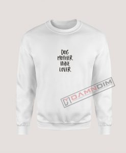 Sweatshirt Dog Mother Wine Lover