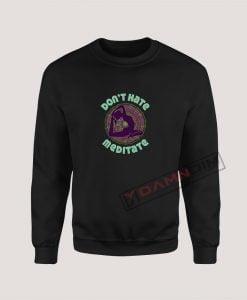 Sweatshirt Don't Hate Meditate Yoga