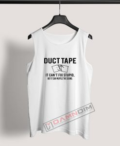 Tank Top Duct Tape Can't Fix Stupid