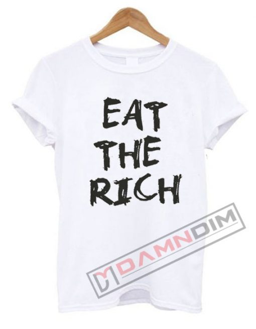 Eat the rich T Shirt