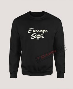 Sweatshirt Emerge Better