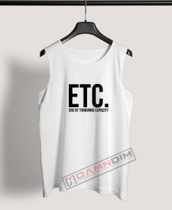 Tank Top End Of Thinking Capacity