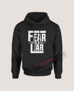Hoodies Fear is a liar