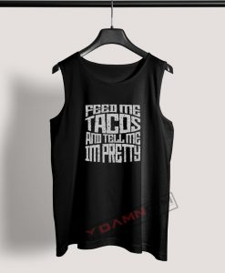 Tank Top Feed Me Tacos And Tell Me