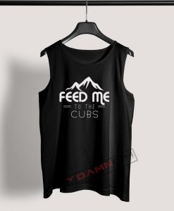 Tank Top Feed Me To The Cubs