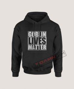 Hoodies Goblin Lives Matter