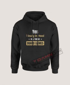 Hoodies Yes I Really Do Need All These Board Games