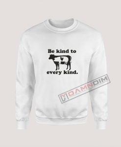 Sweatshirts Be Kind To Every Kind