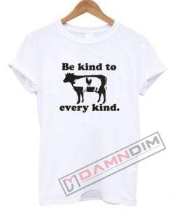 Be Kind To Every Kind T Shirt