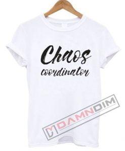 Chaos Coordinator T Shirt