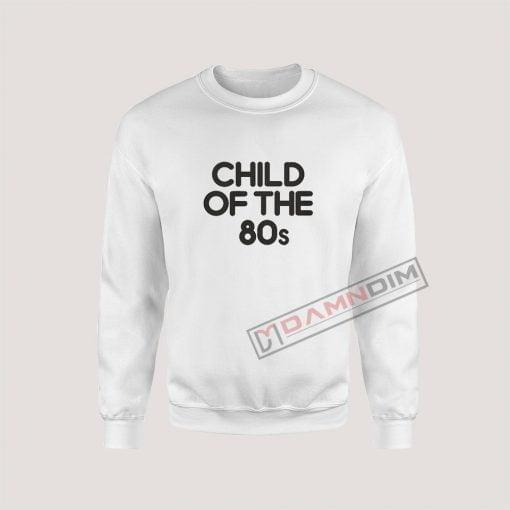 Sweatshirts Child Of The 80s