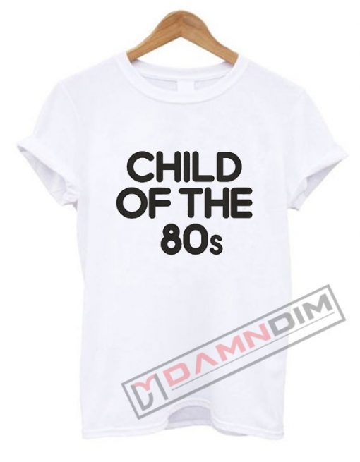 Child Of The 80s T Shirt