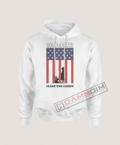 Hoodies Close The Camps