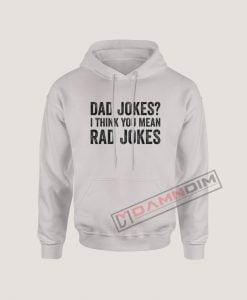 Dad Jokes I Think You Mean Rad Jokes Hoodie