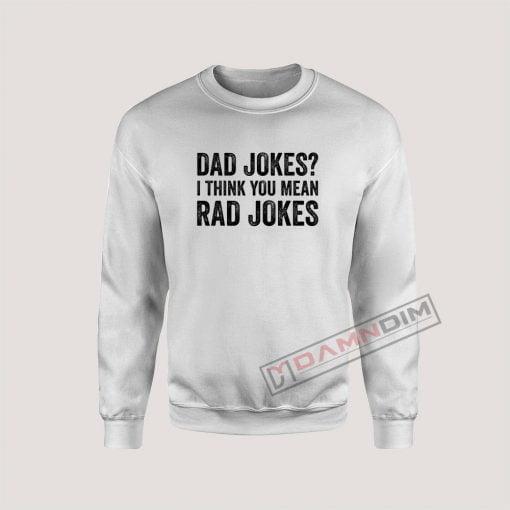 Dad Jokes I Think You Mean Rad Jokes Sweatshirt