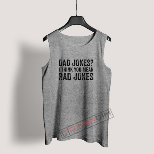 Dad Jokes I Think You Mean Rad Jokes Tank Top
