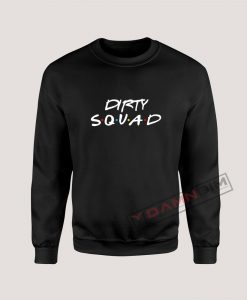 Dirty Squad Sweatshirt
