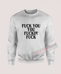 Fuck you you fucking fuck Sweatshirt