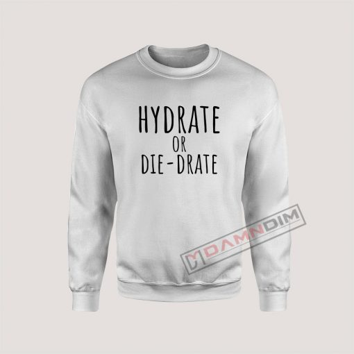 Hydrate or diedrate Sweatshirt