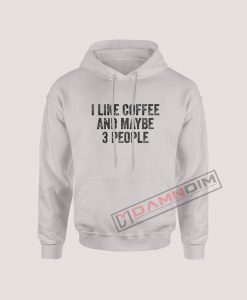 I like coffee and maybe 3 people Hoodie