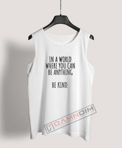 In a World Where You Can Be Anything be kind Tank Top