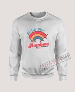 Sittin' On A Rainbow Sweatshirt