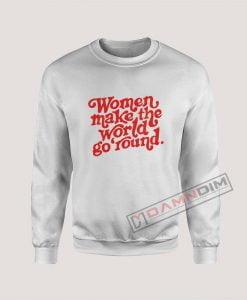 Women Make The World Go Round Sweatshirt
