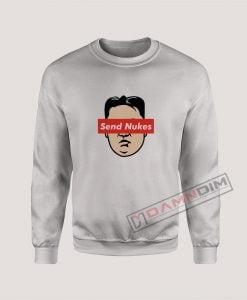 Send Nukes Kim Jong Un Parody Sweatshirt