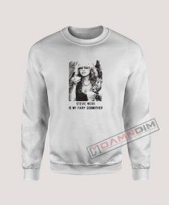 Stevie Nicks Is My Fairy Godmother Sweatshirt