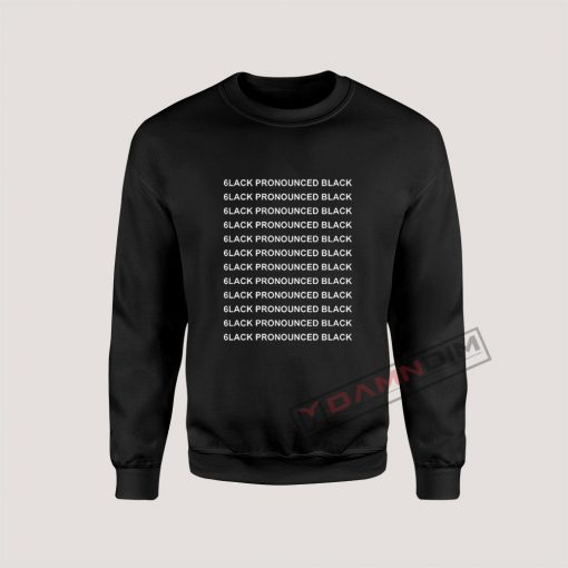 6lack Pronounced Black Sweatshirt