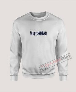 Bitchigan Sweatshirt