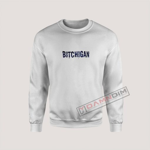 Bitchigan Sweatshirt