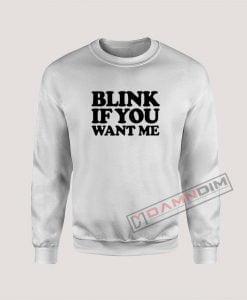 Blink If You Want Me Sweatshirt