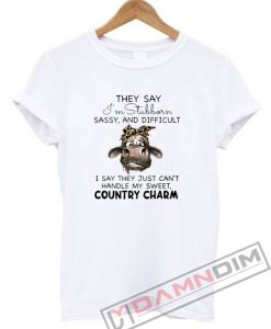 Cow They Say I'm Stubborn Sassy And Difficult T-Shirt