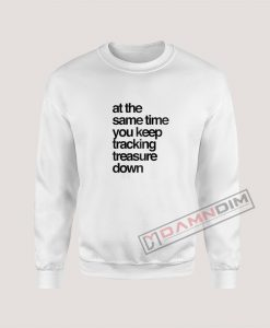 Gabriel and dresden tracking treasure down lyrics Sweatshirt
